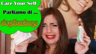 3 ♦  Care Your Self ♦  Parliamo di .... DEPILAZIONE !!!