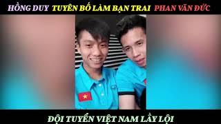 Đội Tuyển Việt Nam Lầy Lội/ Hồng Duy tuyên bố làm bạn trai Phan Văn Đức ^^
