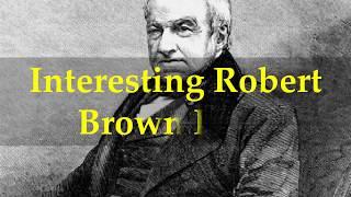 Interesting Robert Brown Facts