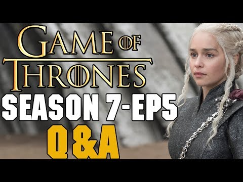 Game Of Thrones Season 7 Episode 5 Q A