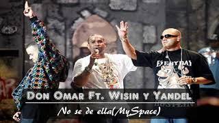 Download lagu No Se De Ella My Space Original- Wisin Y Yandel Ft Don Omar