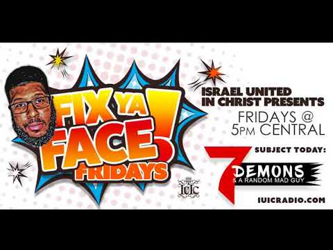 Fix Ya Face Friday: 7 Demons & and A Random Mad Guy
