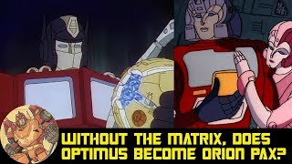 Without the Matrix, Does Optimus Prime revert back to Orion Pax?