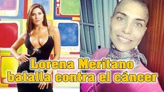 La actriz Lorena Meritano batalla contra el cáncer