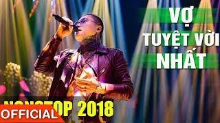 VU DUY KHANH IN PHAN THIET   Nonstop Vợ Tuyệt Vời Nhất - DJ Natale 2018 - Nhạc Trẻ - Nhạc Remix 2018