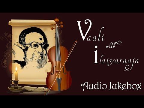 Best of Vaali Songs Jukebox | Vaali with Ilaiyaraaja Songs Collection | Super Hit Tamil Songs