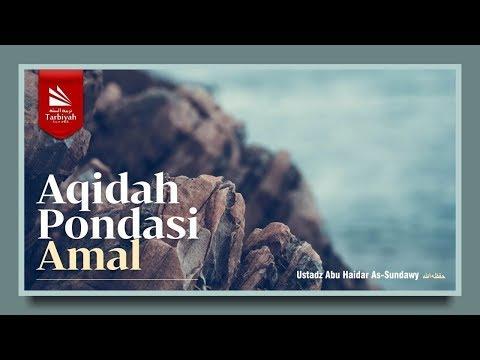 Aqidah Pondasi Amal | Ustadz Abu Haidar as-Sundawy حفظه الله