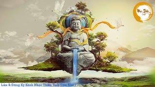 Nhạc Thiền Tịnh Tâm Mới Nhất - Cực Hay - Nhẹ nhàng và sâu lắng