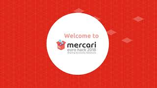 Welcome to Mercari Euro Hack 2018 - The Biggest Sharing Economy Hackathon!