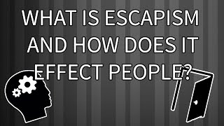 What is Escapism and How does it Effect People?
