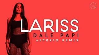 Video Lariss - Dale Papi (Asproiu Trap