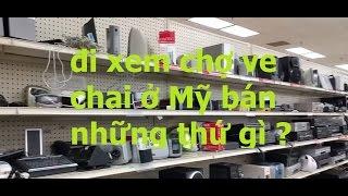 Đi Xem Chợ Ve Chai Ở Mỹ Bán Những Thứ Gì ? ... Video # 55