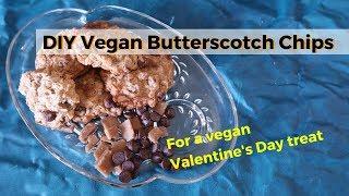 DIY Vegan Butterscotch Chips - make vegan treats for Valentine's Day
