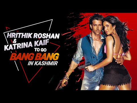 Hrithik Roshan And Katrina Kaif To Go Bang Bang In Kashmir video