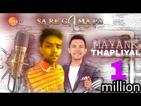 MAYANK THAPLIYAL ::- || SAREGAMAPA AUDITION ||