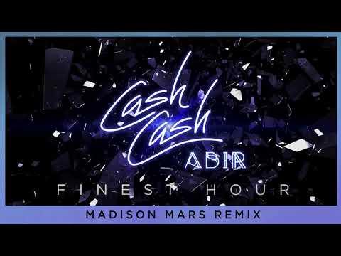 Cash Cash - Finest Hour (feat. Abir) [Madison Mars Remix]