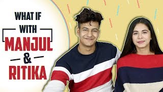 WHAT IF With Manjul Khattar And Ritika Badiani | Exclusive