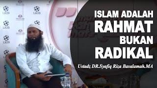 Islam adalah Rahmat Bukan Kekerasan atau Radikal - Ustadz Syafiq Reza Basalamah