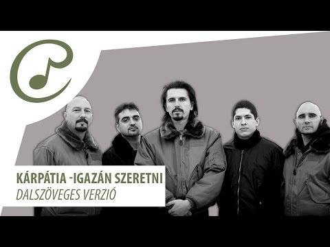 Kárpátia - Igazán Szeretni (dalszöveg - Lyrics Video)