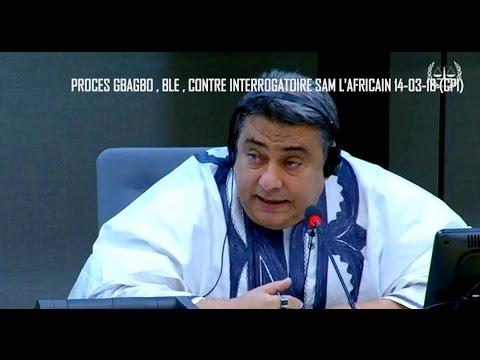 2eme partie : PROCES GBAGBO , BLE , CONTRE-INTERROGATOIRE SAM L'AFRICAIN 14-03-16 (CPI)