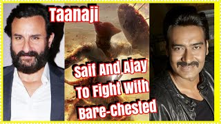 Ajay Devgn And Saif Ali Khan To Fight Bare-Chested In Taanaji Climax!