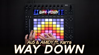 Au5 & AMIDY - Way Down // World's first TRUE Ableton Push 2 Performance (4K)