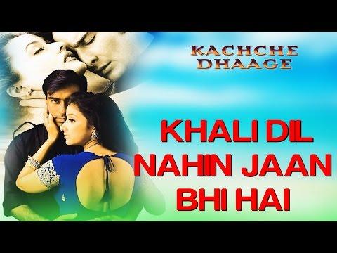 Khali Dil Nahi Jaan Bhi Hai - Kachche Dhaage | Ajay Devgn &...