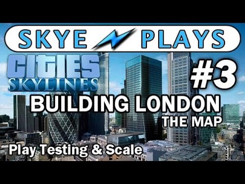 Cities: Skylines Building London - The Map #3 ►Play Testing and Scale◀ Gameplay/Tutorial
