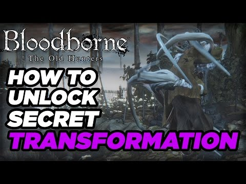 How to Unlock a Secret Transformation in Bloodborne: The Old Hunters