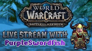 WORLD OF WARCRAFT: BATTLE FOR AZEROTH LIVE with PurpleSwordfish! [Archive 8/17/2018]