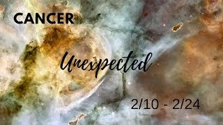 CANCER: The Unexpected . . . 2/10 - 2/24