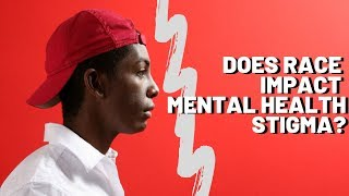 Does RACE Impact Mental Health Stigma? Therapists Discuss.