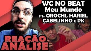 Wcnobeat Meu Mundo Ft Orochi Hariel Cabelinho E Pk ReaÇÃo AnÁlise