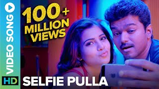 Selfie Pulla  Full Video Song   Kaththi  Vijay, Samantha Ruth Prabhu