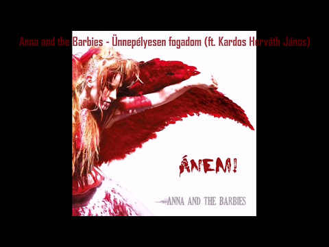 Anna and the Barbies - Ünnepélyesen fogadom (ft. Kardos Horváth János) [album version]