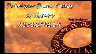 PREVISÃO PARA TODOS OS SIGNOS 21 05 2019