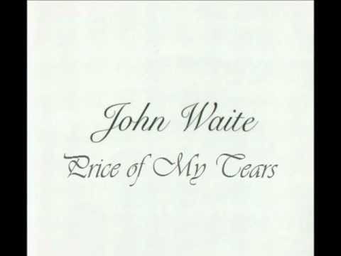 John Waite - Price Of My Tears