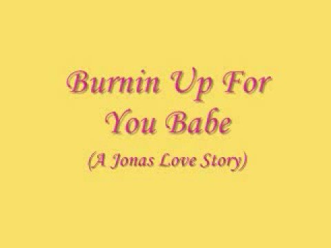 Burnin Up For You Babe (A Jonas Love Story) CH.20