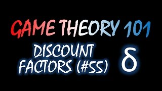 Game Theory 101 (#55): Discount Factors