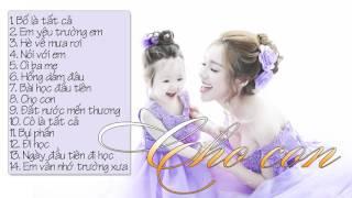 Bố Là Tất Cả - Những Ca Khúc Hay Cho Bé Yêu [HD]