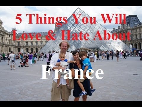 Visit France - 5 Things You Will Love & Hate About Visiting France