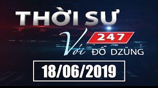 Thời Sự 247 Với Đỗ Dzũng   18/06/2019   SET TV www.setchanne.tv