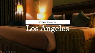 10 Best Hotels in Los Angeles - 2018