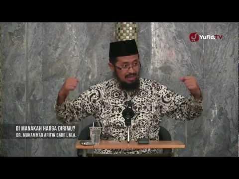 Pengajian Umum: Di Manakah Harga Dirimu? - Ustadz Dr. Muhammad Arifin Badri, M.A.