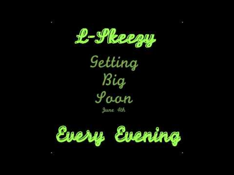 L-Skeezy - Every Evening (Getting Big Soon) (Track 9)