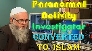 Converted To Islam A Paranormal Activity Investigator