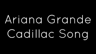 Watch Ariana Grande Cadillac Song video