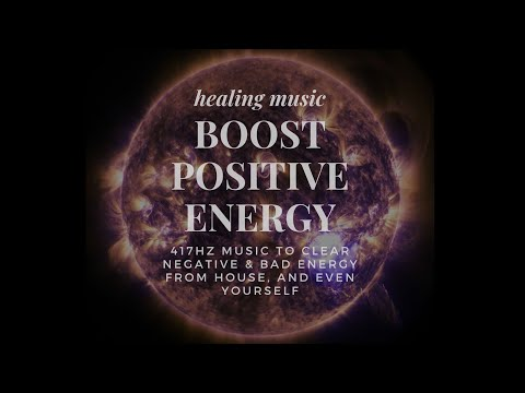 Positive Energy music 417Hz Relax Mind Body, Clearing Subconscious Negativity & Blockages
