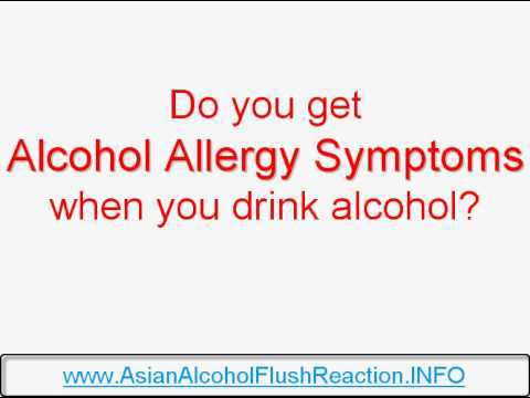 Alcohol Allergy Symptoms If you experience alcohol allergy symptoms when consuming alcohol.avi