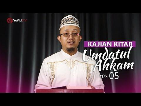 Kajian Kitab: Umdatul Ahkam - Ustadz Aris Munandar, Eps.5